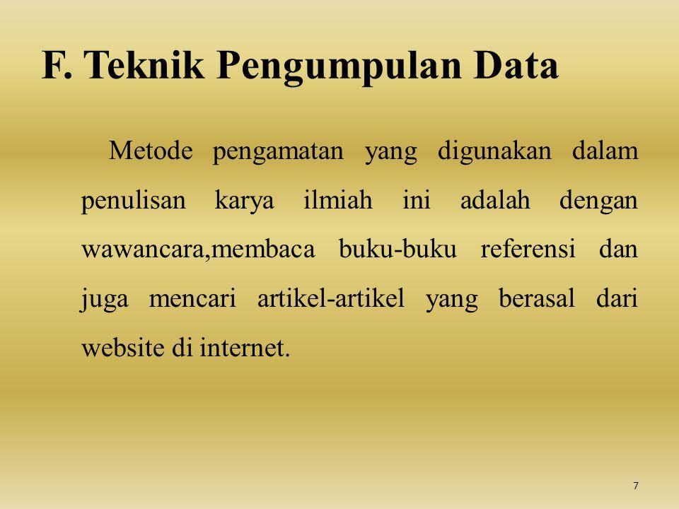 F. Teknik Pengumpulan Data Metode pengamatan yang digunakan dalam penulisan karya ilmiah ini adalah dengan wawancara,membaca buku-buku referensi dan j