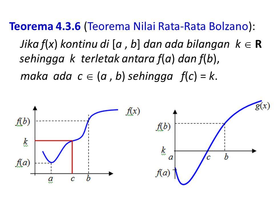 Teorema 4.3.6 (Teorema Nilai Rata-Rata Bolzano): Jika f(x) kontinu di [a, b] dan ada bilangan k  R sehingga k terletak antara f(a) dan f(b), maka ada