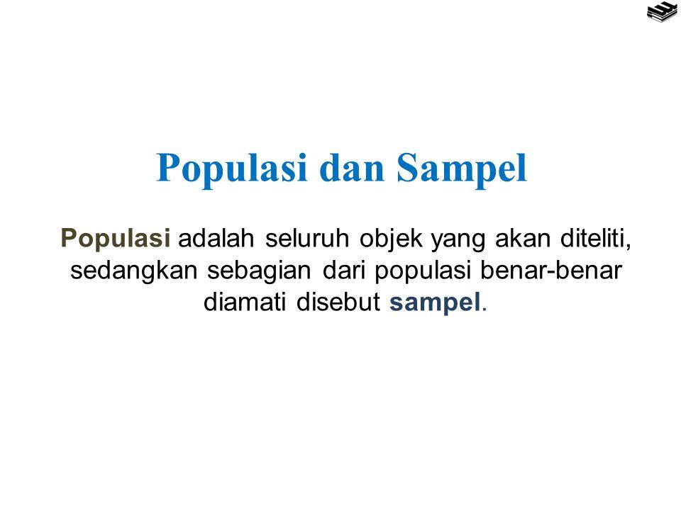 Populasi adalah seluruh objek yang akan diteliti, sedangkan sebagian dari populasi benar-benar diamati disebut sampel. Populasi dan Sampel