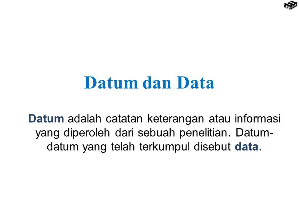 Datum adalah catatan keterangan atau informasi yang diperoleh dari sebuah penelitian. Datum- datum yang telah terkumpul disebut data. Datum dan Data