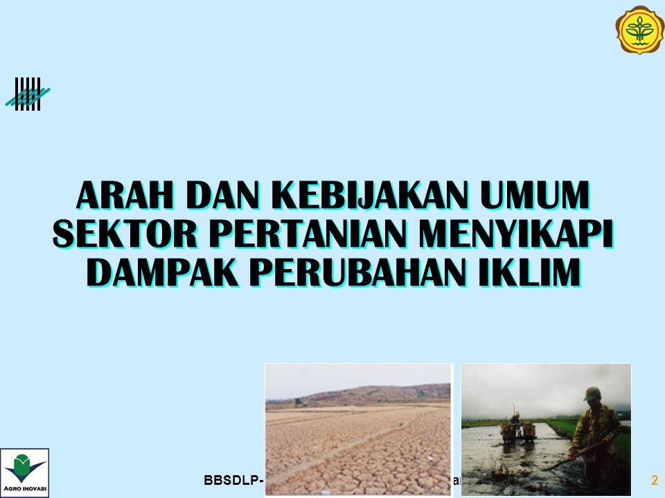 BBSDLP-Balitbang-Kementerian-Pertanian2 ARAH DAN KEBIJAKAN UMUM SEKTOR PERTANIAN MENYIKAPI DAMPAK PERUBAHAN IKLIM