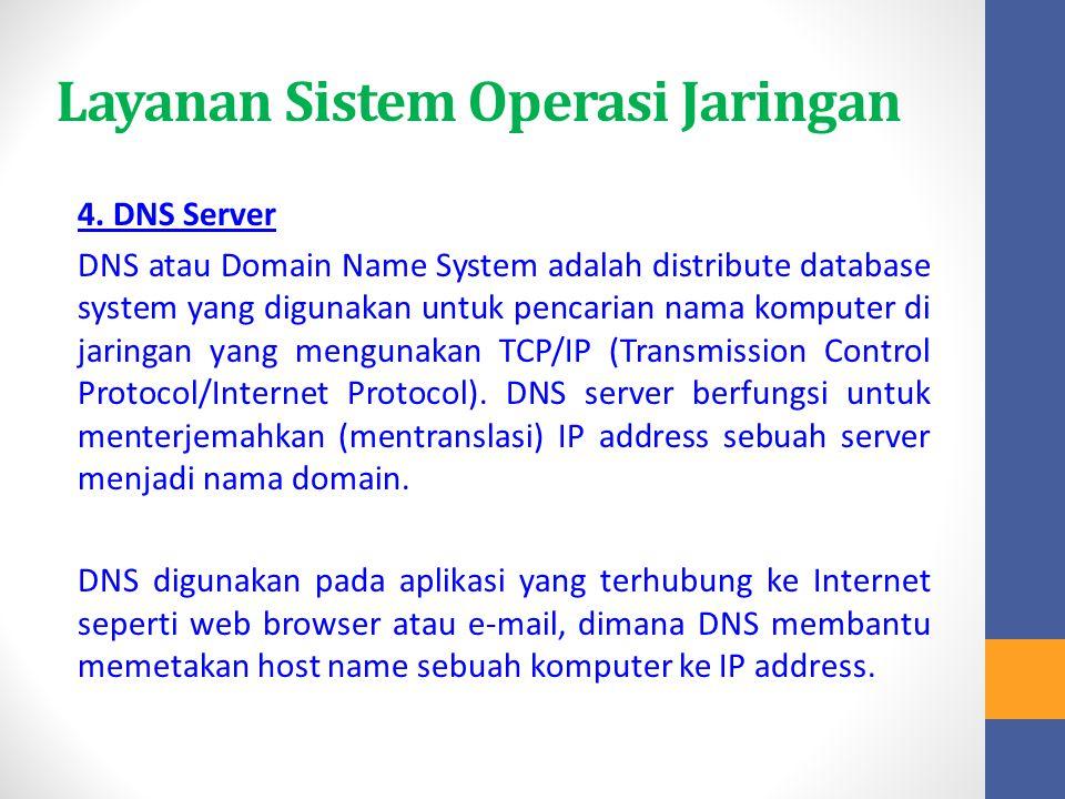Layanan Sistem Operasi Jaringan 4. DNS Server DNS atau Domain Name System adalah distribute database system yang digunakan untuk pencarian nama komput