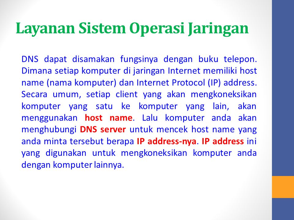 Layanan Sistem Operasi Jaringan DNS dapat disamakan fungsinya dengan buku telepon. Dimana setiap komputer di jaringan Internet memiliki host name (nam