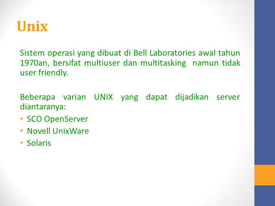 Unix Sistem operasi yang dibuat di Bell Laboratories awal tahun 1970an, bersifat multiuser dan multitasking namun tidak user friendly. Beberapa varian
