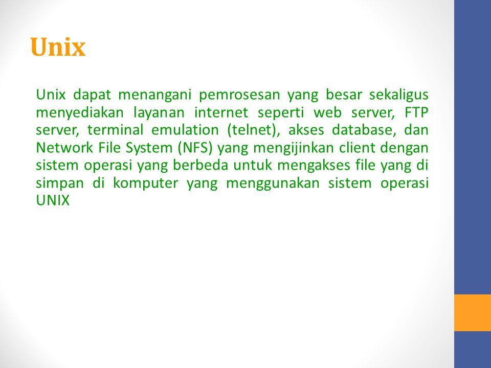 Unix Unix dapat menangani pemrosesan yang besar sekaligus menyediakan layanan internet seperti web server, FTP server, terminal emulation (telnet), ak