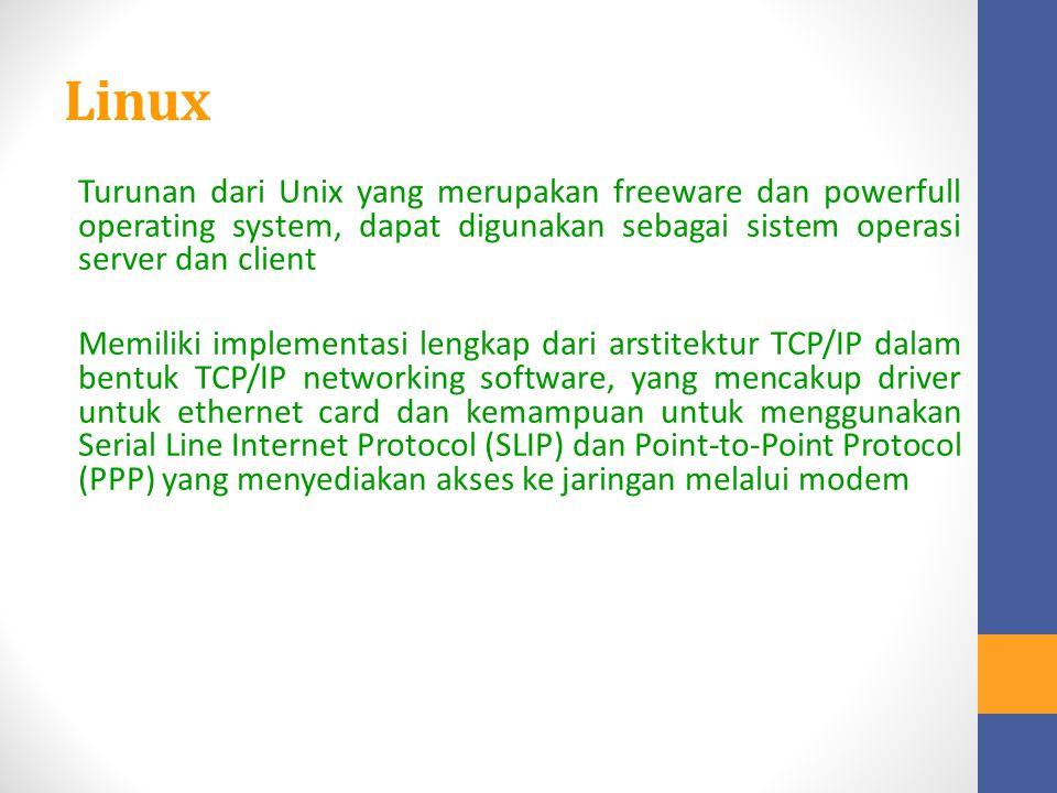 Linux Turunan dari Unix yang merupakan freeware dan powerfull operating system, dapat digunakan sebagai sistem operasi server dan client Memiliki impl