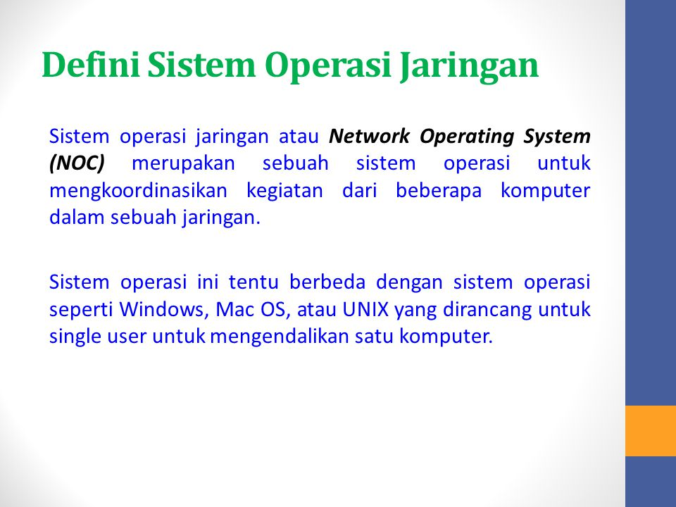 Defini Sistem Operasi Jaringan Sistem operasi jaringan atau Network Operating System (NOC) merupakan sebuah sistem operasi untuk mengkoordinasikan keg