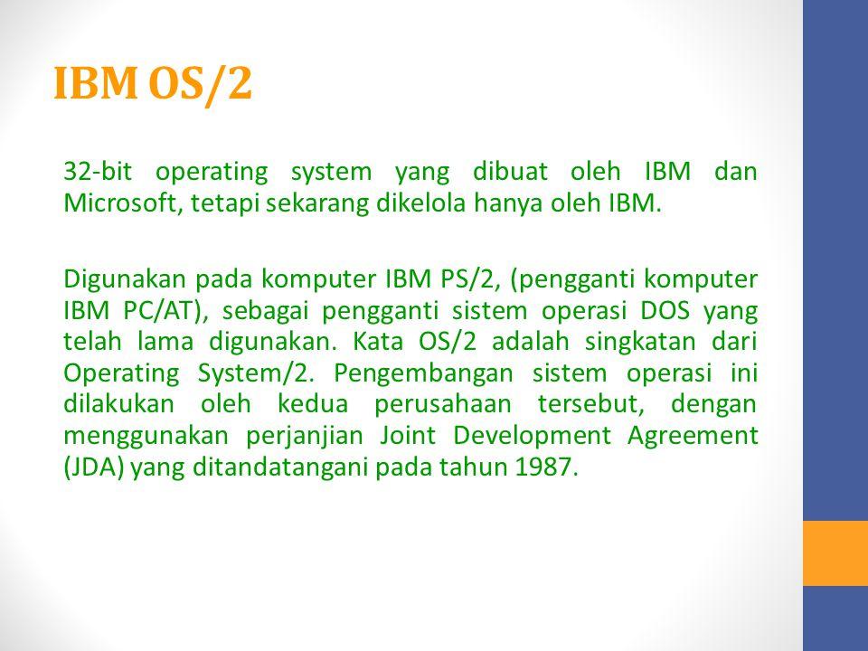 IBM OS/2 32-bit operating system yang dibuat oleh IBM dan Microsoft, tetapi sekarang dikelola hanya oleh IBM. Digunakan pada komputer IBM PS/2, (pengg