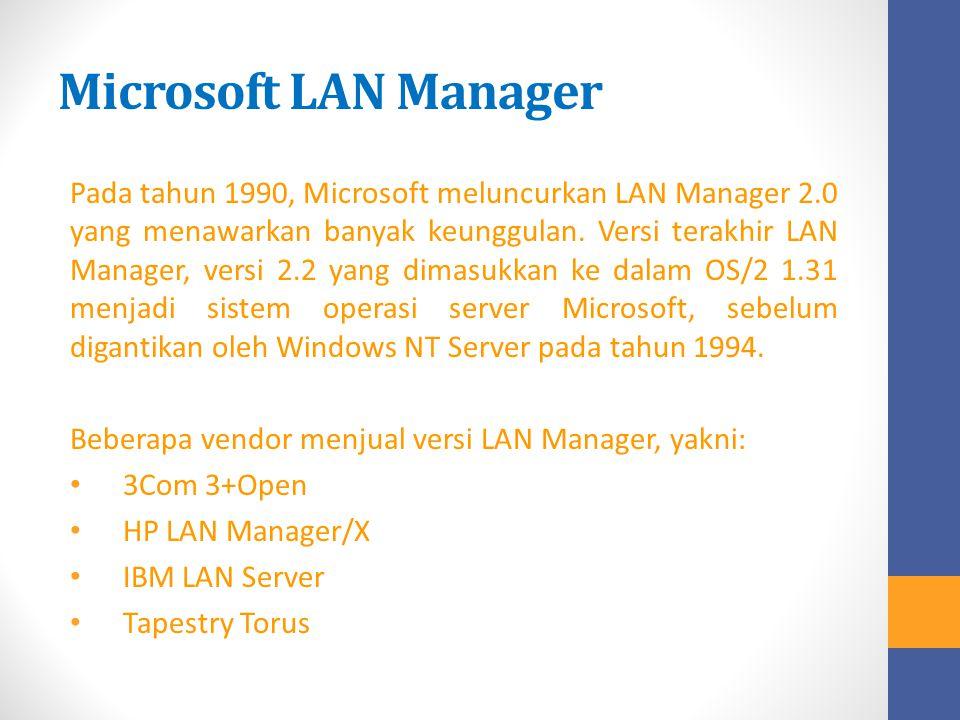Microsoft LAN Manager Pada tahun 1990, Microsoft meluncurkan LAN Manager 2.0 yang menawarkan banyak keunggulan. Versi terakhir LAN Manager, versi 2.2