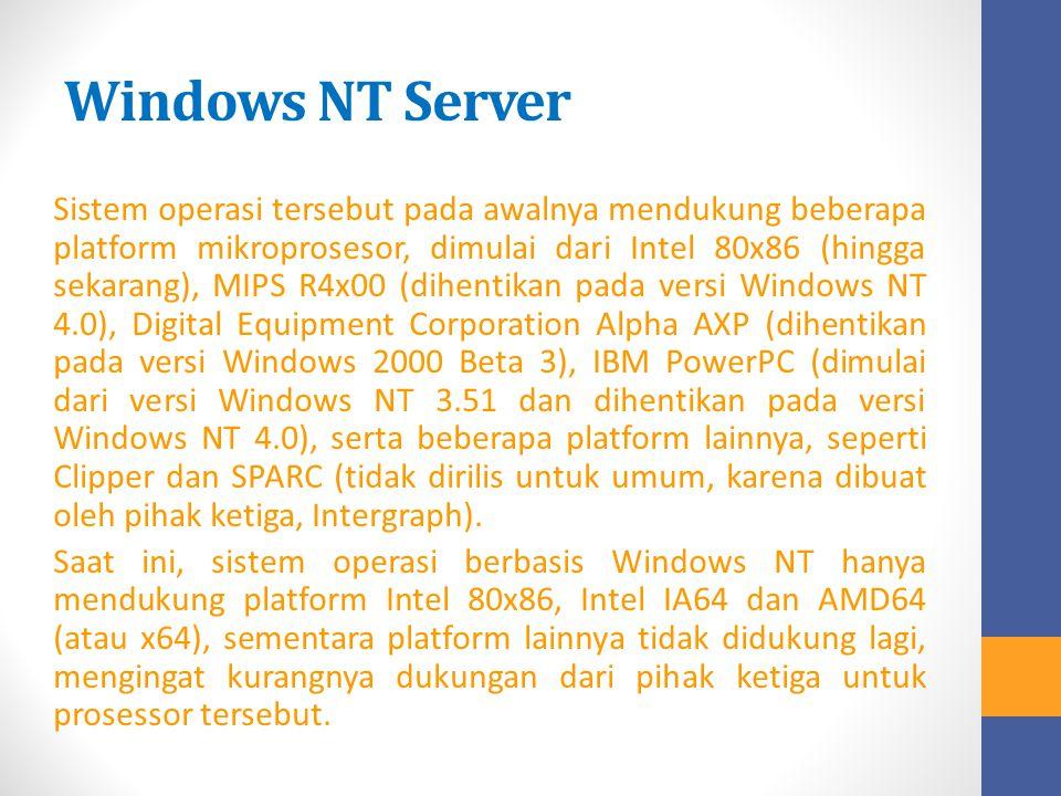 Windows NT Server Sistem operasi tersebut pada awalnya mendukung beberapa platform mikroprosesor, dimulai dari Intel 80x86 (hingga sekarang), MIPS R4x