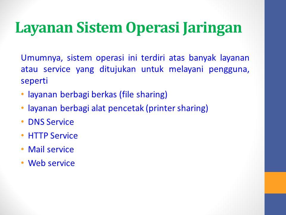 Layanan Sistem Operasi Jaringan Umumnya, sistem operasi ini terdiri atas banyak layanan atau service yang ditujukan untuk melayani pengguna, seperti l
