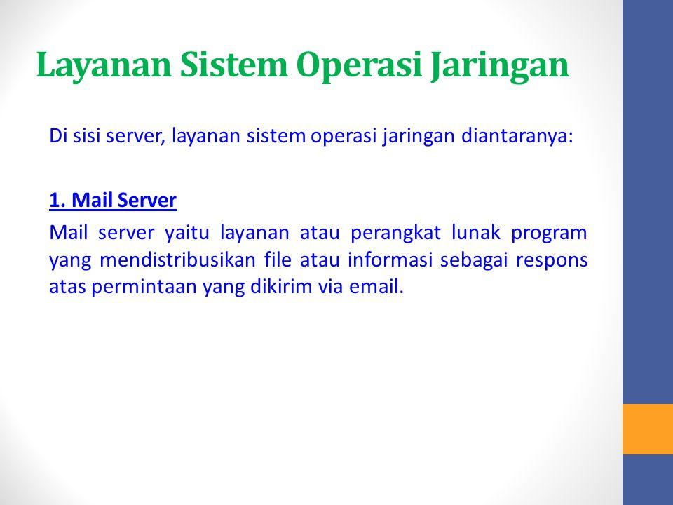 Layanan Sistem Operasi Jaringan Di sisi server, layanan sistem operasi jaringan diantaranya: 1. Mail Server Mail server yaitu layanan atau perangkat l