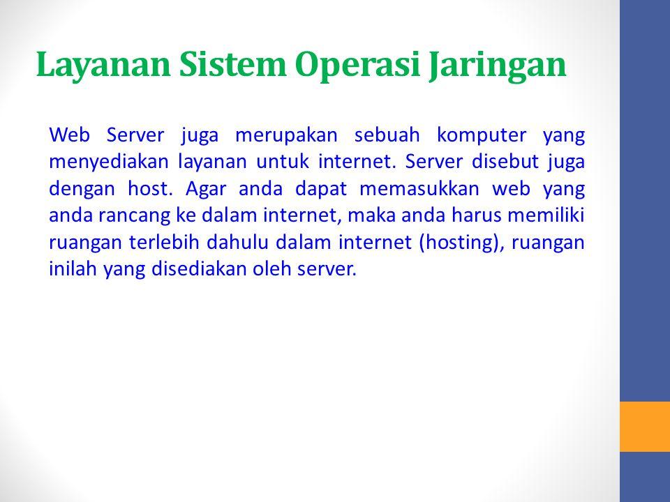 Layanan Sistem Operasi Jaringan Web Server juga merupakan sebuah komputer yang menyediakan layanan untuk internet. Server disebut juga dengan host. Ag