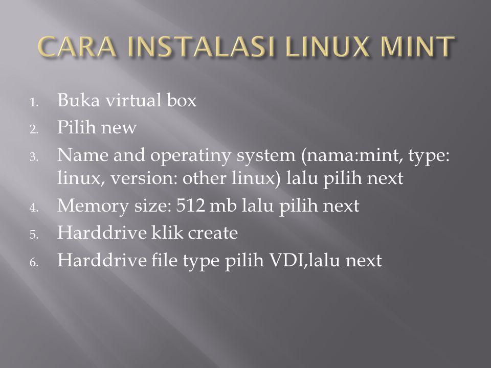 1. Buka virtual box 2. Pilih new 3. Name and operatiny system (nama:mint, type: linux, version: other linux) lalu pilih next 4. Memory size: 512 mb la