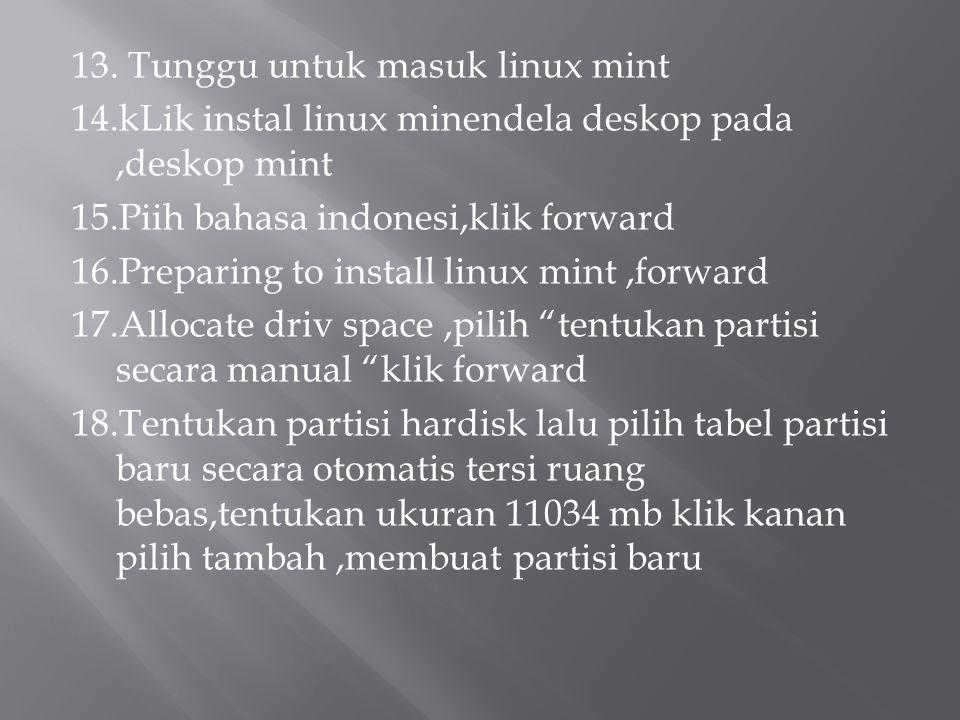 13. Tunggu untuk masuk linux mint 14.kLik instal linux minendela deskop pada,deskop mint 15.Piih bahasa indonesi,klik forward 16.Preparing to install