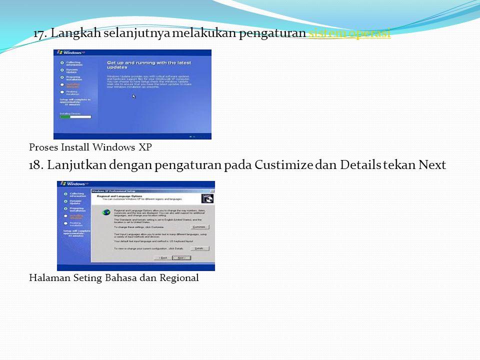 17. Langkah selanjutnya melakukan pengaturan sistem operasisistem operasi Proses Install Windows XP 18. Lanjutkan dengan pengaturan pada Custimize dan