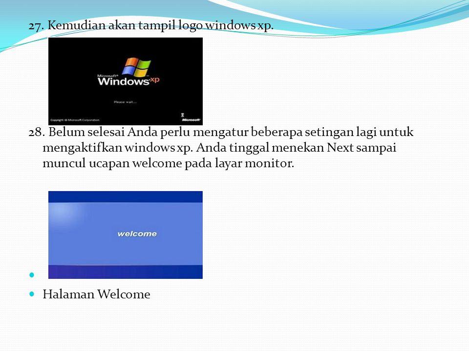 27.Kemudian akan tampil logo windows xp. Gambar Logo Windows XP 28.
