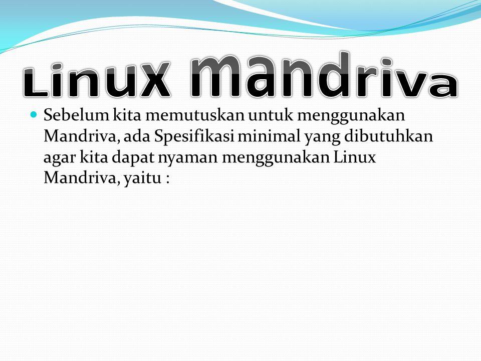 Sebelum kita memutuskan untuk menggunakan Mandriva, ada Spesifikasi minimal yang dibutuhkan agar kita dapat nyaman menggunakan Linux Mandriva, yaitu :