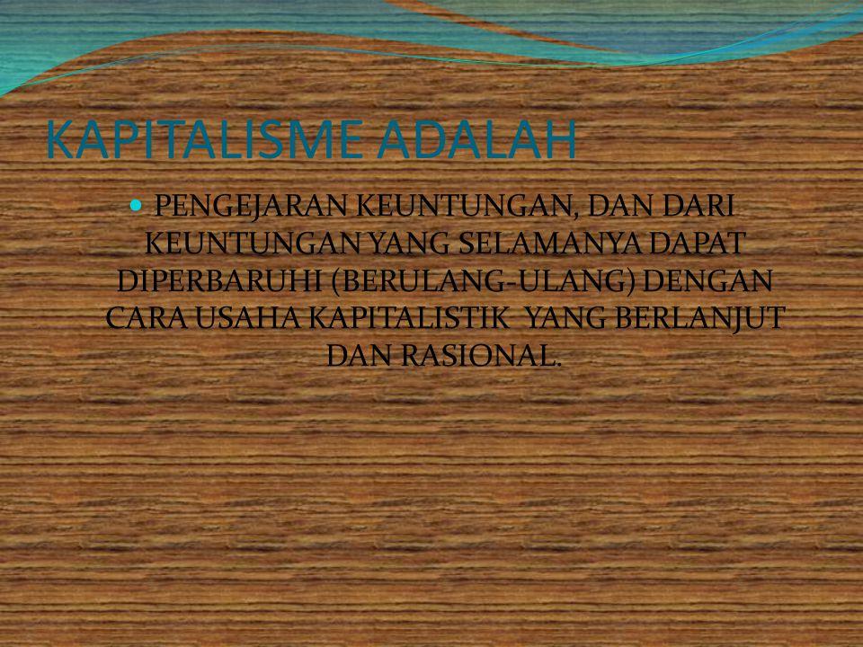 KAPITALISME ADALAH PENGEJARAN KEUNTUNGAN, DAN DARI KEUNTUNGAN YANG SELAMANYA DAPAT DIPERBARUHI (BERULANG-ULANG) DENGAN CARA USAHA KAPITALISTIK YANG BE