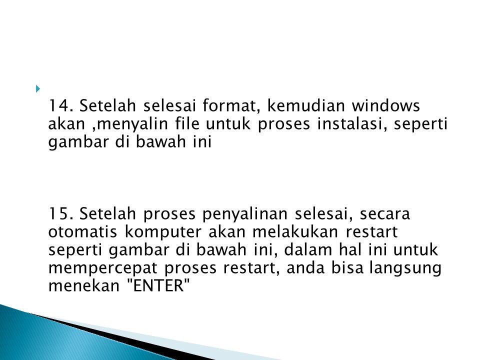  14. Setelah selesai format, kemudian windows akan,menyalin file untuk proses instalasi, seperti gambar di bawah ini 15. Setelah proses penyalinan se