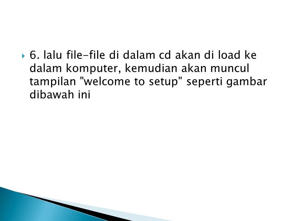  6. lalu file-file di dalam cd akan di load ke dalam komputer, kemudian akan muncul tampilan