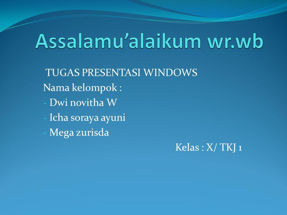 TUGAS PRESENTASI WINDOWS Nama kelompok : - Dwi novitha W - Icha soraya ayuni - Mega zurisda Kelas : X/ TKJ 1