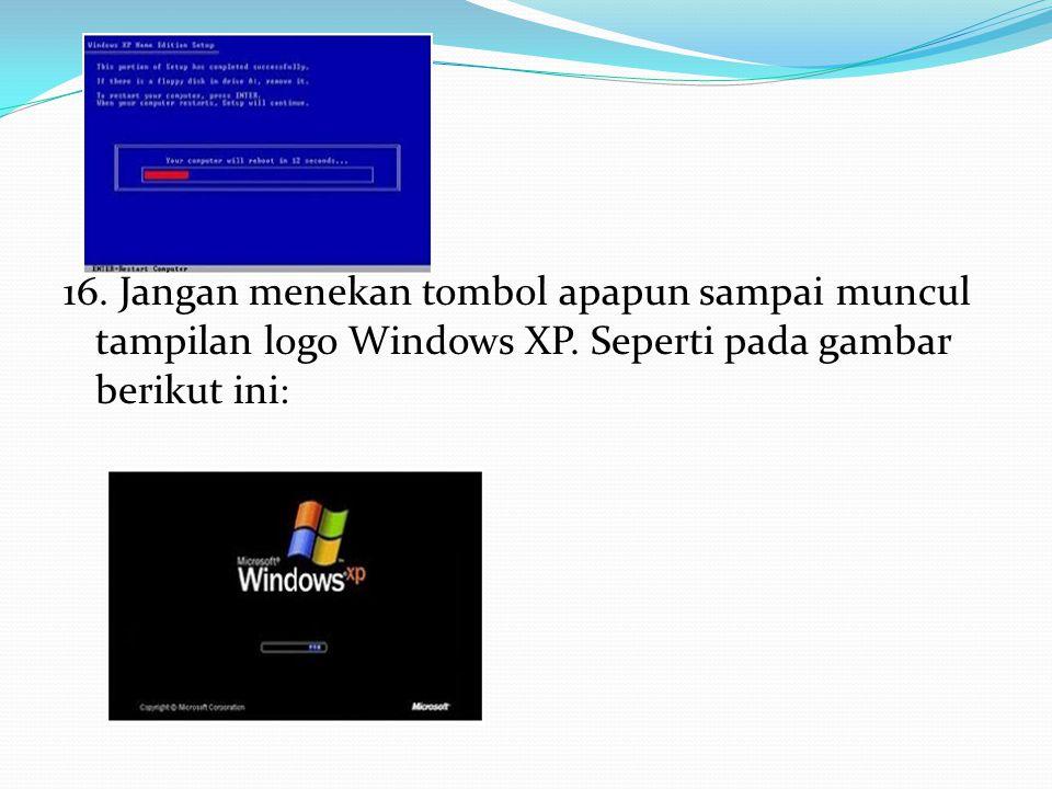 16. Jangan menekan tombol apapun sampai muncul tampilan logo Windows XP. Seperti pada gambar berikut ini :
