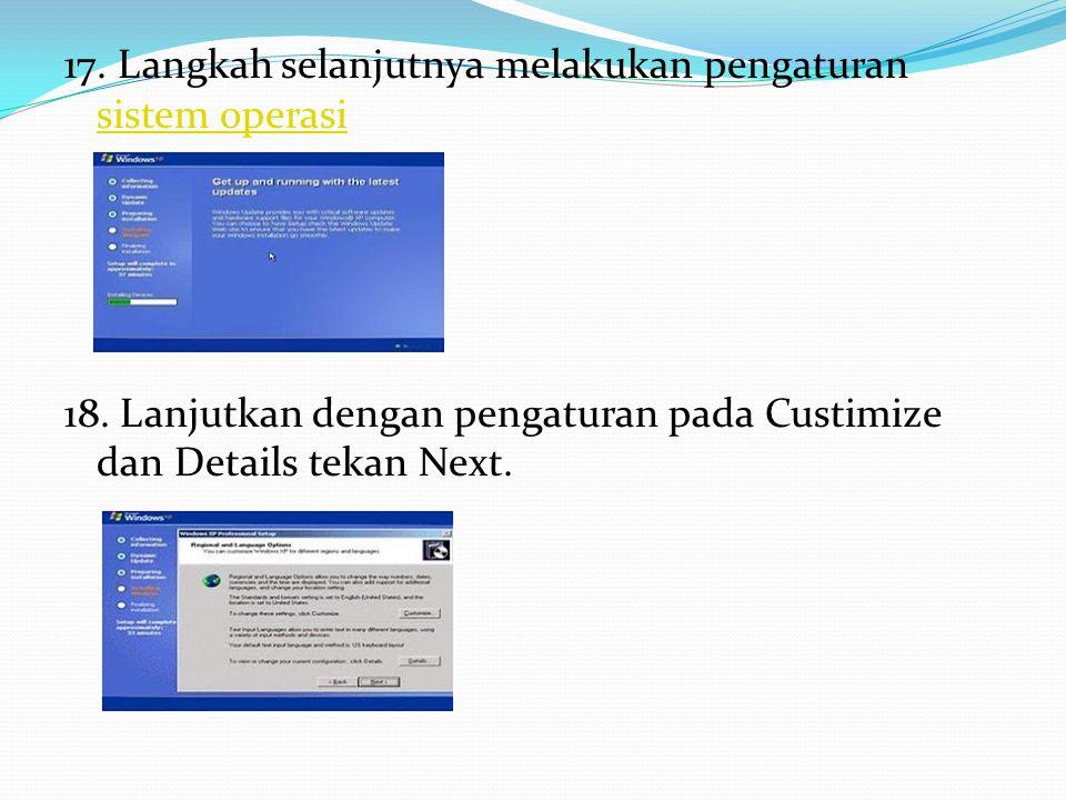 17. Langkah selanjutnya melakukan pengaturan sistem operasi sistem operasi 18. Lanjutkan dengan pengaturan pada Custimize dan Details tekan Next.