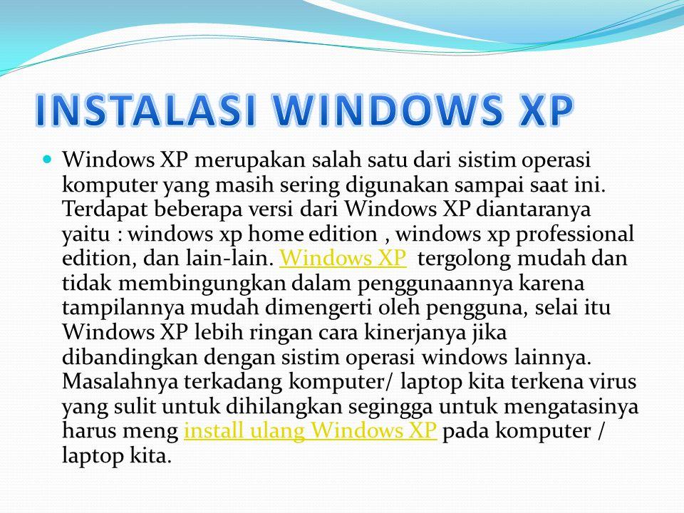 Windows XP merupakan salah satu dari sistim operasi komputer yang masih sering digunakan sampai saat ini. Terdapat beberapa versi dari Windows XP dian