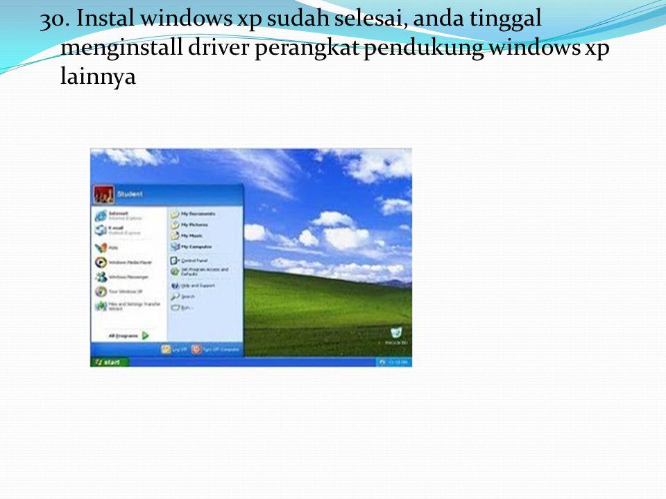 30. Instal windows xp sudah selesai, anda tinggal menginstall driver perangkat pendukung windows xp lainnya