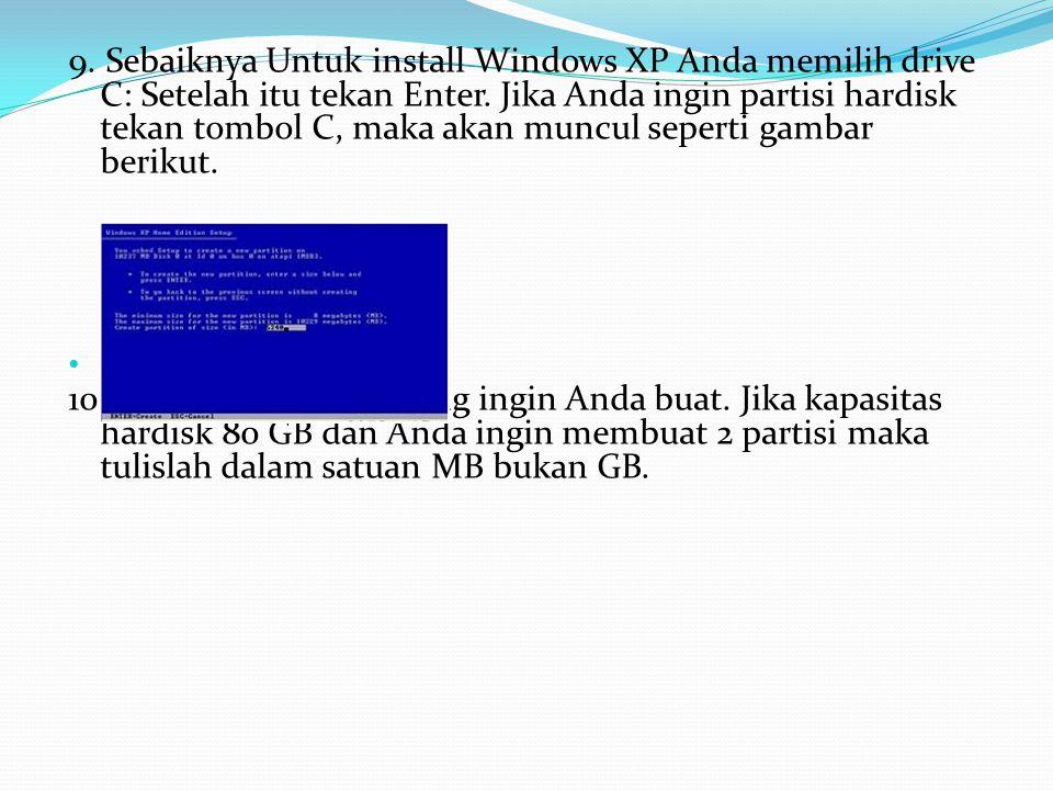 9. Sebaiknya Untuk install Windows XP Anda memilih drive C: Setelah itu tekan Enter. Jika Anda ingin partisi hardisk tekan tombol C, maka akan muncul