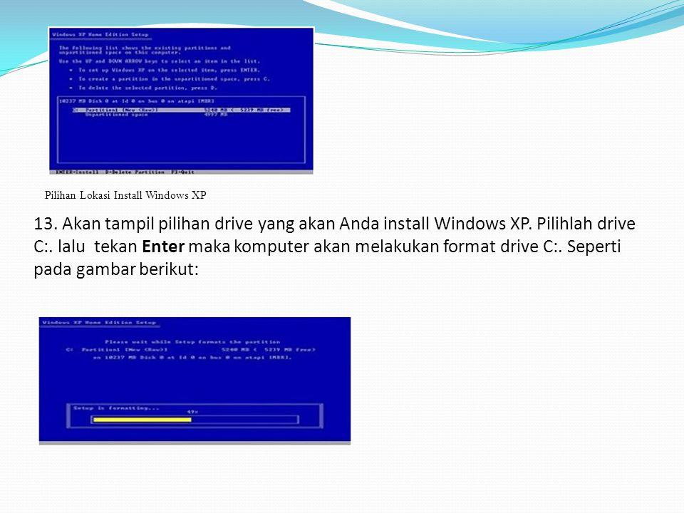 Pilihan Lokasi Install Windows XP 13. Akan tampil pilihan drive yang akan Anda install Windows XP. Pilihlah drive C:. lalu tekan Enter maka komputer a