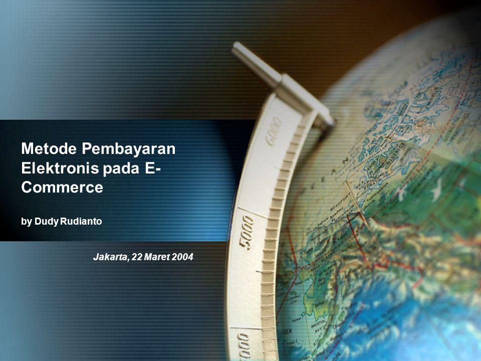 Metode Pembayaran Elektronis pada E- Commerce by Dudy Rudianto Jakarta, 22 Maret 2004