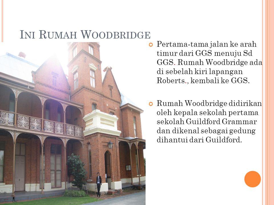 I NI R UMAH W OODBRIDGE Pertama-tama jalan ke arah timur dari GGS menuju Sd GGS. Rumah Woodbridge ada di sebelah kiri lapangan Roberts., kembali ke GG