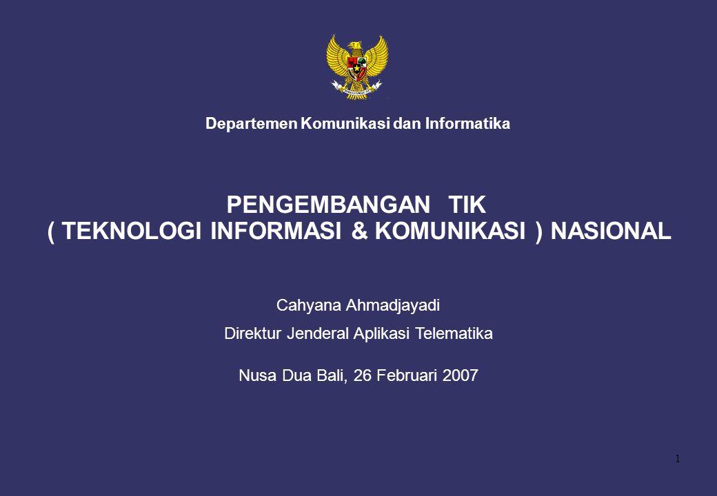 1 Departemen Komunikasi dan Informatika Cahyana Ahmadjayadi Direktur Jenderal Aplikasi Telematika Nusa Dua Bali, 26 Februari 2007 PENGEMBANGAN TIK ( T