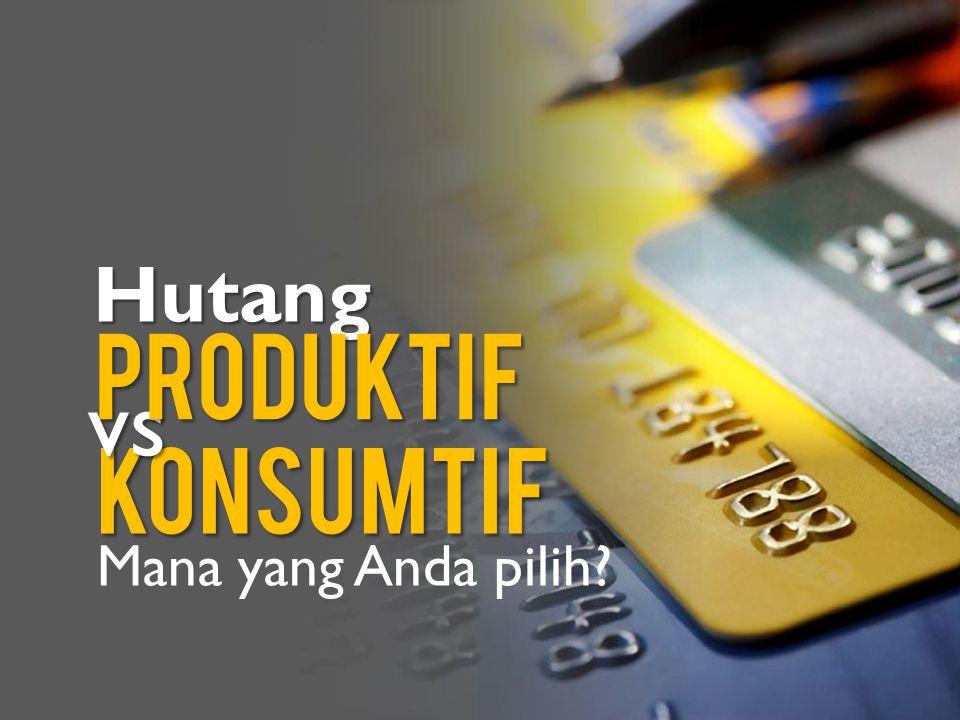 Produktif jika hasil yang didapat dari barang aset lebih besar dari Hutang dikatakan beban hutang yang muncul