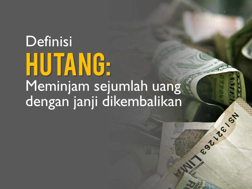 Hutang: Meminjam sejumlah uang dengan janji dikembalikan Definisi