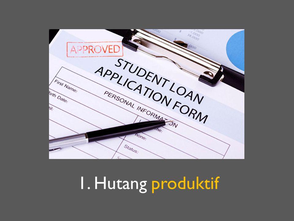 2. Hutang tidak produktif atau hutang konsumtif