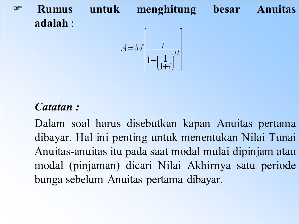  Rumus untuk menghitung besar Anuitas adalah : Catatan : Dalam soal harus disebutkan kapan Anuitas pertama dibayar. Hal ini penting untuk menentukan