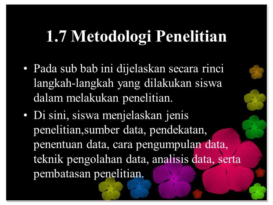 1.7 Metodologi Penelitian Pada sub bab ini dijelaskan secara rinci langkah-langkah yang dilakukan siswa dalam melakukan penelitian. Di sini, siswa men