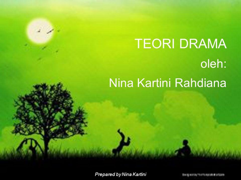 Prepared by Nina Kartini TEORI DRAMA oleh: Nina Kartini Rahdiana