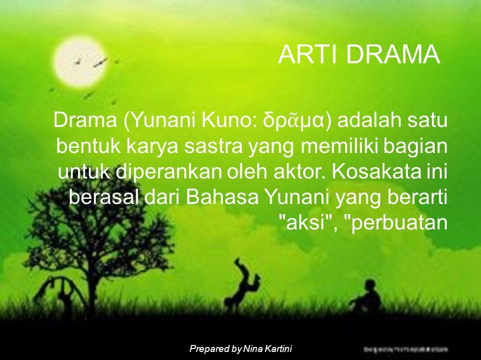 Prepared by Nina Kartini Drama (Yunani Kuno: δρ ᾶ μα) adalah satu bentuk karya sastra yang memiliki bagian untuk diperankan oleh aktor.