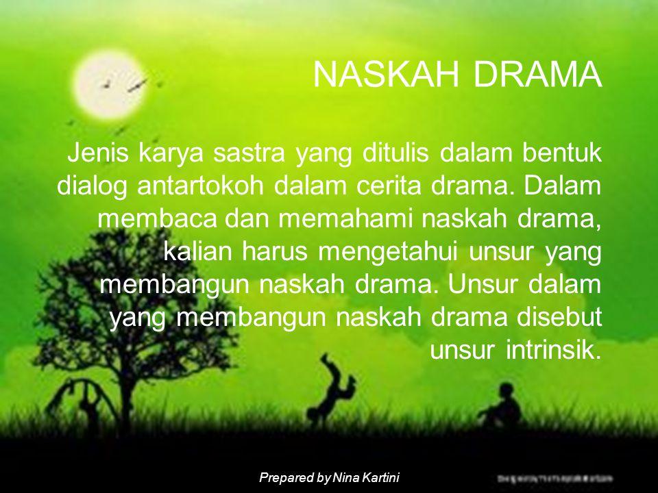 Prepared by Nina Kartini Jenis karya sastra yang ditulis dalam bentuk dialog antartokoh dalam cerita drama.