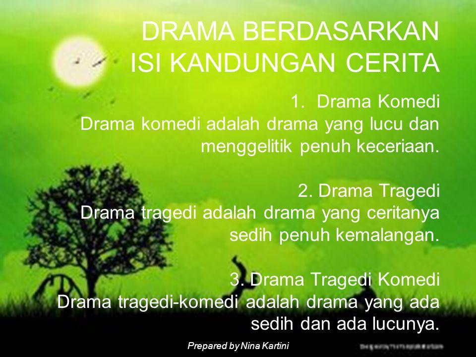 Prepared by Nina Kartini 1.Drama Komedi Drama komedi adalah drama yang lucu dan menggelitik penuh keceriaan.