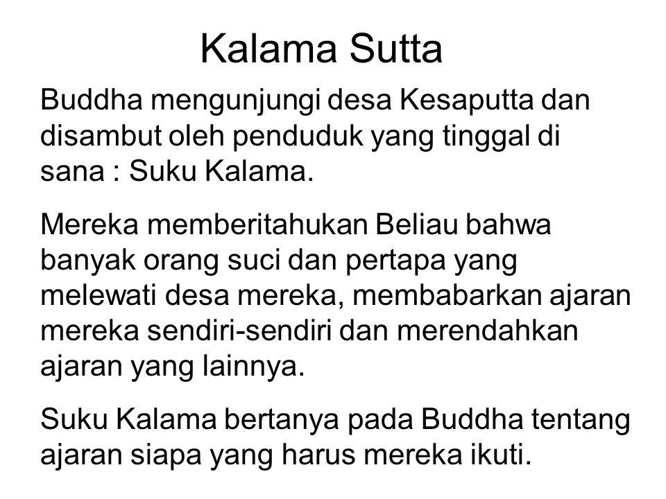 Kalama Sutta Buddha mengunjungi desa Kesaputta dan disambut oleh penduduk yang tinggal di sana : Suku Kalama. Mereka memberitahukan Beliau bahwa banya