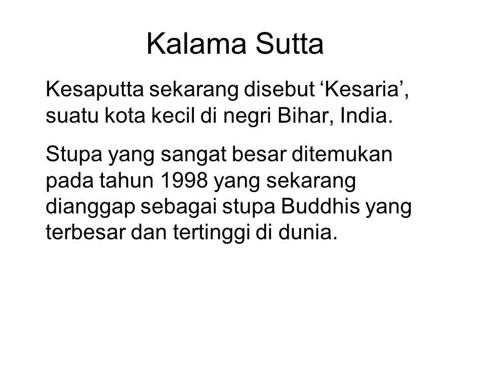 Kalama Sutta Kesaputta sekarang disebut 'Kesaria', suatu kota kecil di negri Bihar, India.