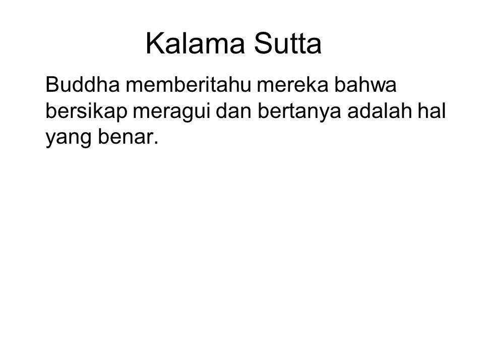 Kalama Sutta Buddha memberitahu mereka bahwa bersikap meragui dan bertanya adalah hal yang benar.