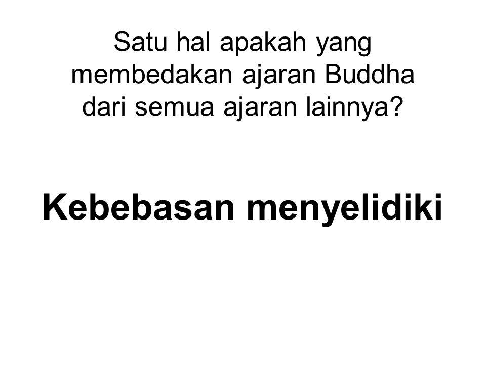 Satu hal apakah yang membedakan ajaran Buddha dari semua ajaran lainnya Kebebasan menyelidiki