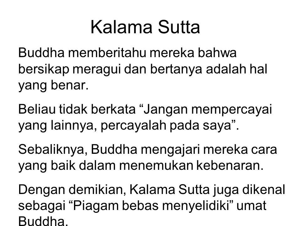 "Kalama Sutta Buddha memberitahu mereka bahwa bersikap meragui dan bertanya adalah hal yang benar. Beliau tidak berkata ""Jangan mempercayai yang lainny"