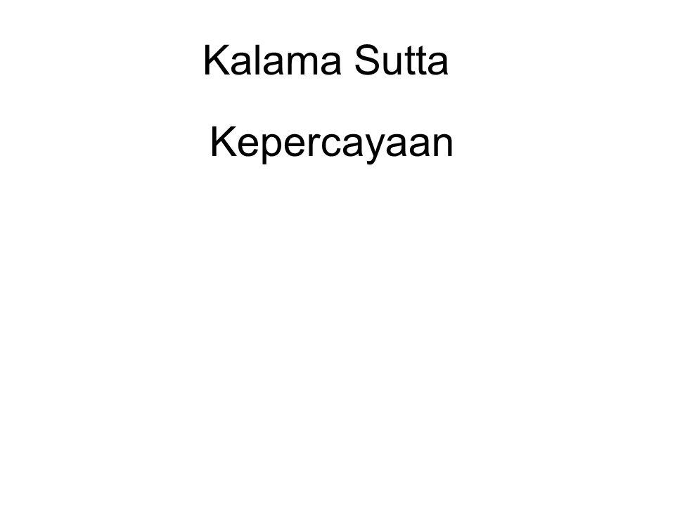Kalama Sutta Kepercayaan Blind faith - Dogmatic, unquestioning Wisdom faith - Receptive, enquiring